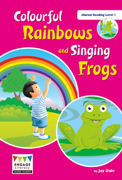 Colourful Rainbows and Singing Frogs